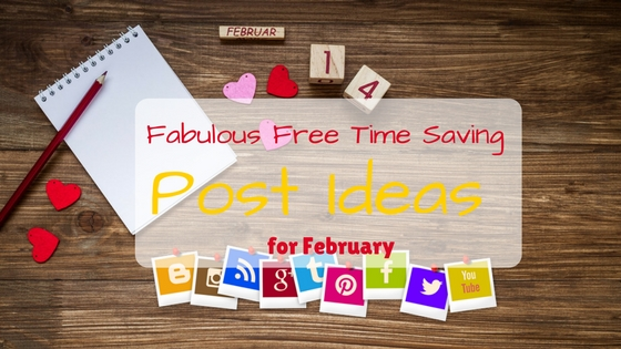 Fabulous Free Time Saving Post Ideas for February