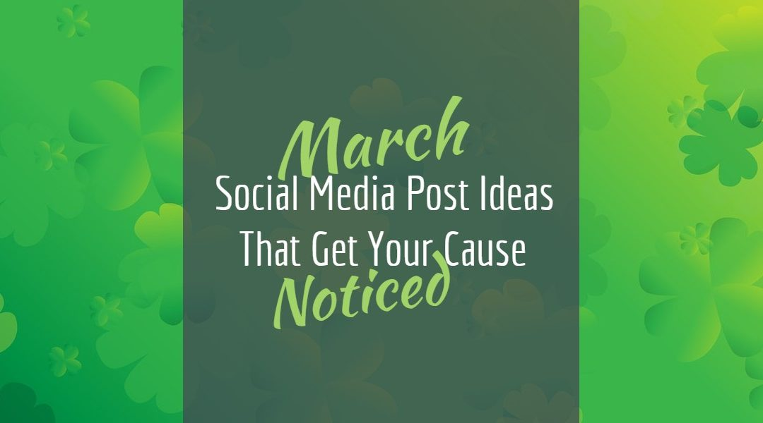 March Social Media Posts That Get Your Cause Noticed Alesha Mathis