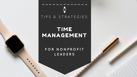 Time Management Tips and Strategies for Nonprofit Leaders