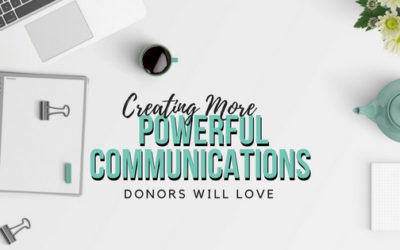 Creating More Powerful Communications Donors Will Love