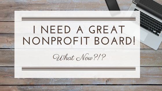 I Need a Great Nonprofit Board of Directors! Now What?!?