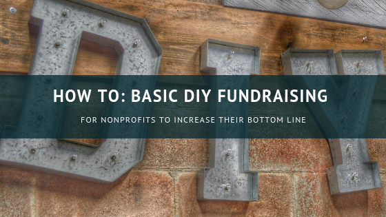 How To: Basic DIY Fundraising for Nonprofits to Increase Their Bottom Line
