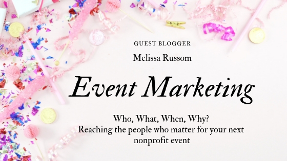 Event Marketing: Who, What, When, Why? Reaching the people who matter for your next nonprofit event