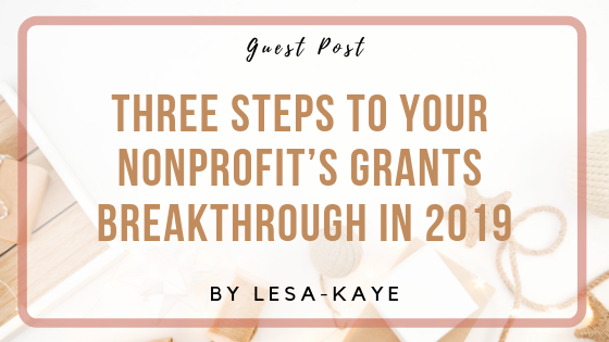 Three Steps to Your Nonprofit's Grants Breakthrough in 2019