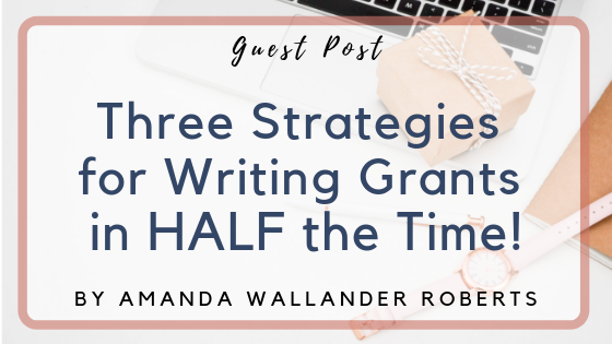 Guest Post: Three Strategies for Writing Grants in HALF the Time!