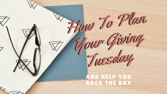 How To Plan Your Giving Tuesday and Help You Rock The Day