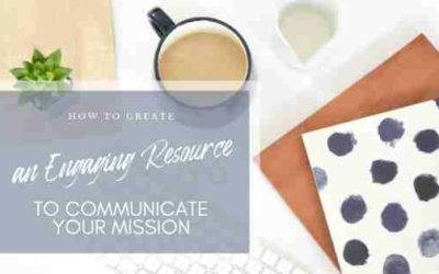 How to Create an Engaging Resource to Communicate Your Mission