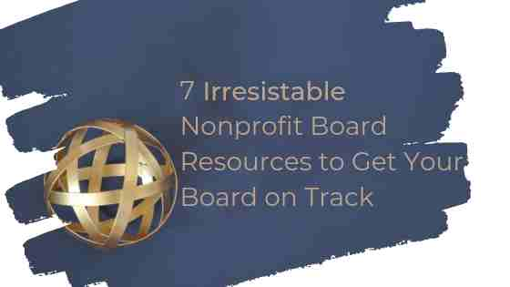 7 Irresistable Nonprofit Board Resources to Get Your Board on Track