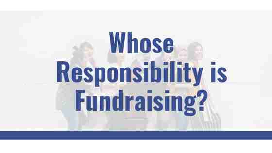Whose Responsibility is Fundraising Anyway?