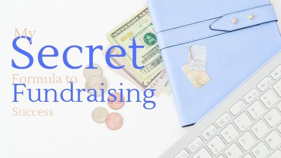 My Secret Formula to Fundraising Success
