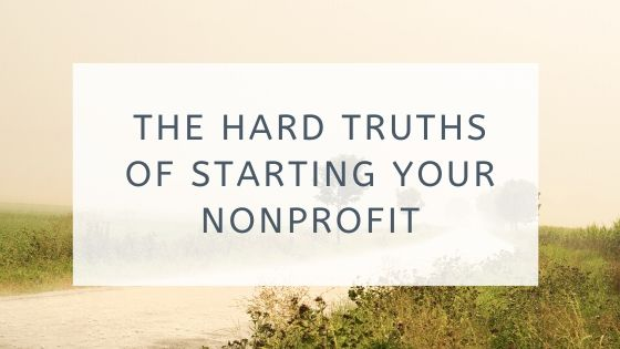 The Hard Truths of Starting Your Nonprofit