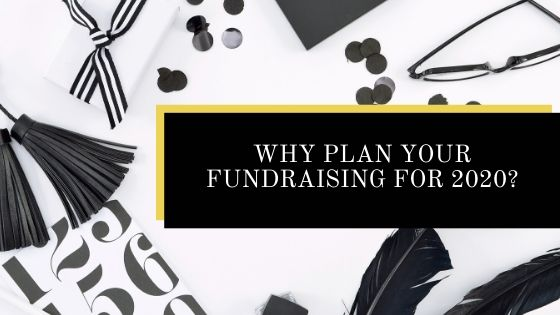 Why Plan Your Fundraising for 2020?