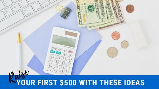 Raise Your First $500 With These Ideas