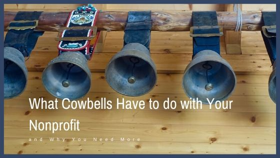 What Cowbells Have to do with Your Nonprofit and Why You Need More