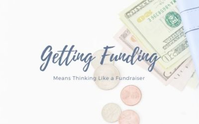 Getting Funding Means Thinking Like a Fundraiser