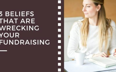 3 Beliefs That Are Wrecking Your Fundraising