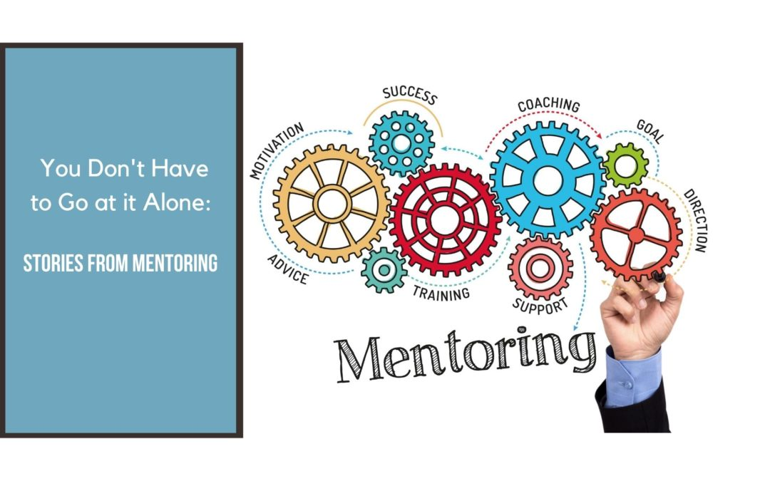 You Don't Have To Go At It Alone: Stories from Mentoring