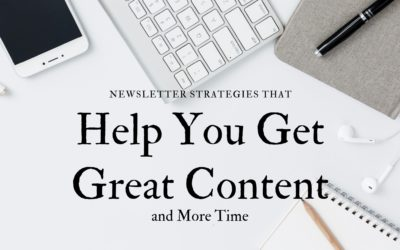 Newsletter Strategies that Help You Get Great Content and More Time